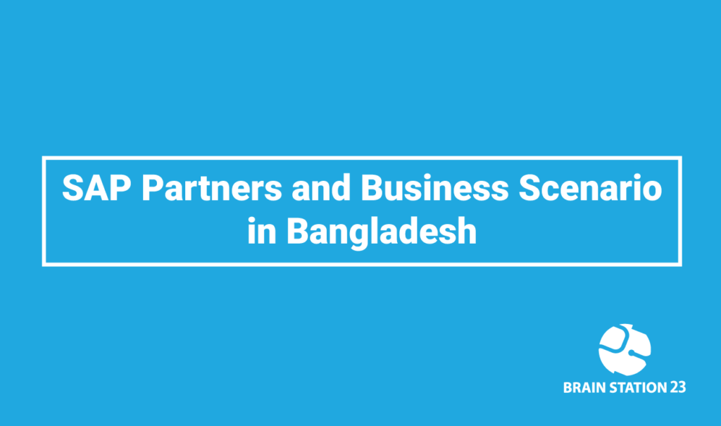 SAP Partners and Business Scenario in Bangladesh