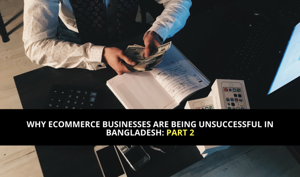 Why Ecommerce Businesses are Being Unsuccessful in Bangladesh: Part 2