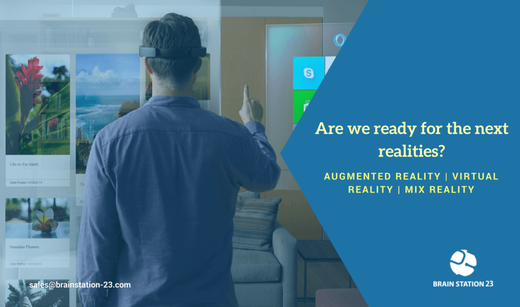 Are we ready for the next realities: Augmented Reality, Virtual Reality, Mix Reality?
