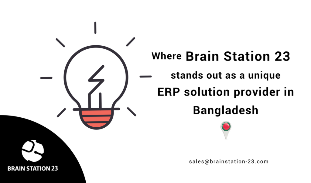 Where Brain Station 23 stands out as a unique ERP solution provider in Bangladesh