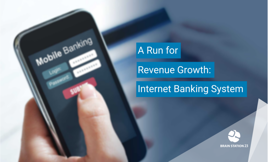 A Run for Revenue Growth: Internet Banking System