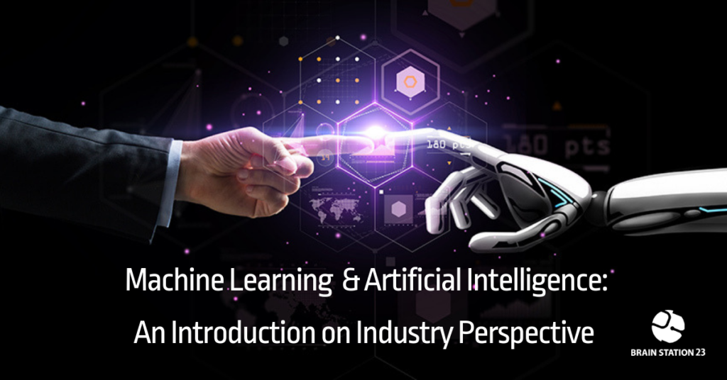Machine Learning & Artificial Intelligence : An Introduction on Industry Perspective