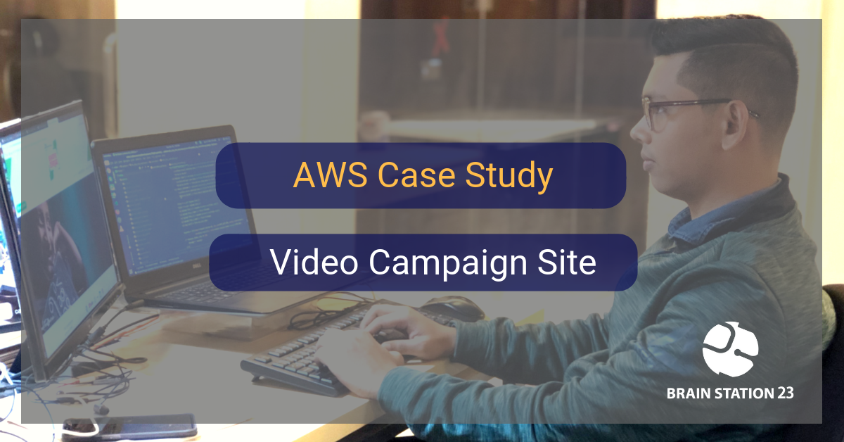AWS Case Study: Video Campaign Site | Brain Station 23