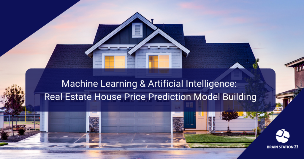 Machine Learning & Artificial Intelligence: Real Estate House Price Prediction Model Building