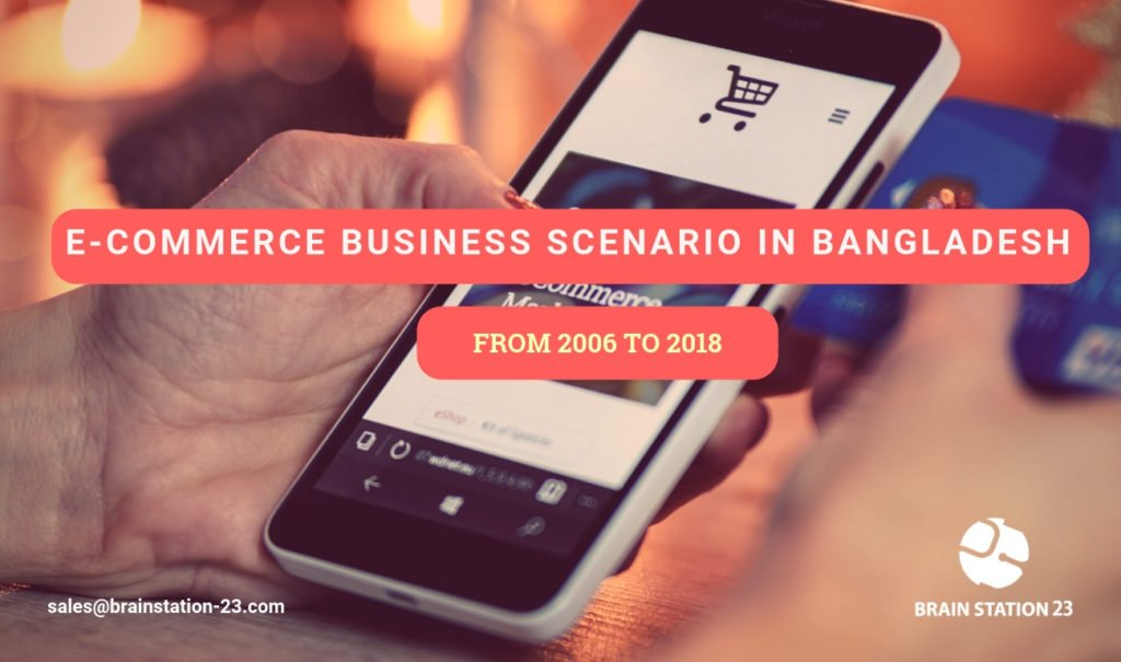 E-commerce Business Scenario in Bangladesh from 2006 to 2018