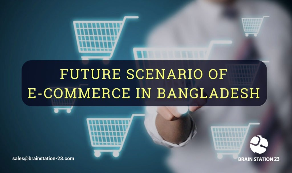 E-commerce Technology: Future Scenario in Bangladesh