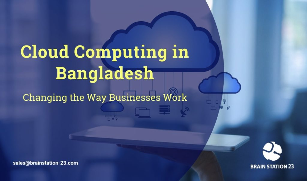 Cloud Computing in Bangladesh – Changing the Way Businesses work