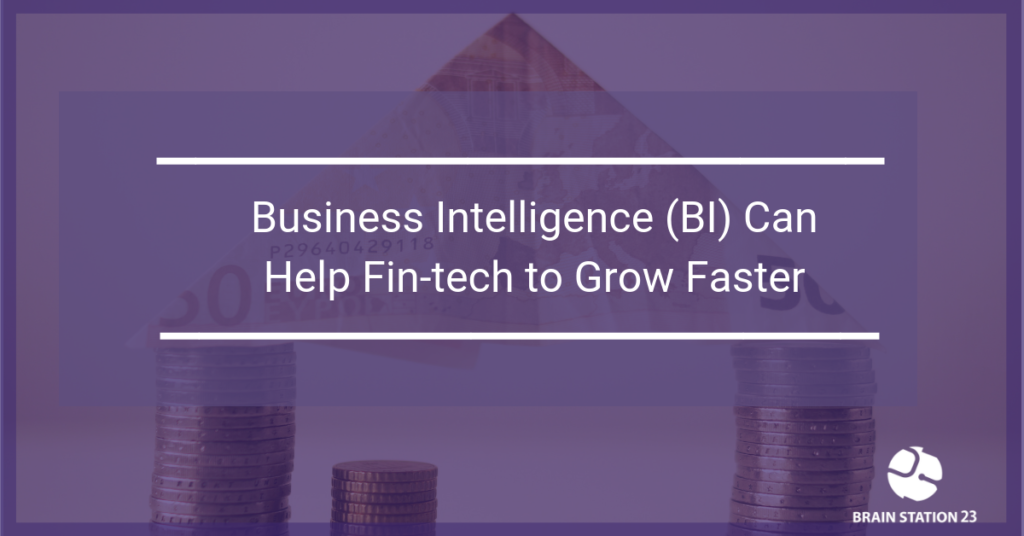 Business Intelligence (BI) Can Help Fin-tech to Grow Faster