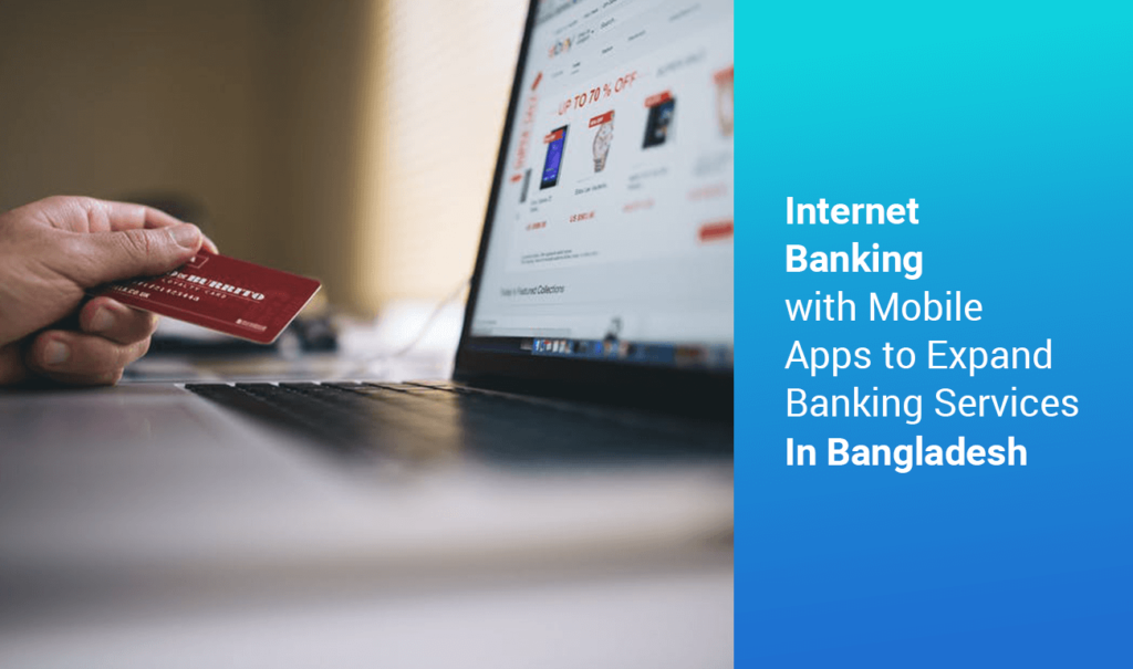 Internet Banking with Mobile Apps to Expand Banking Services in Bangladesh