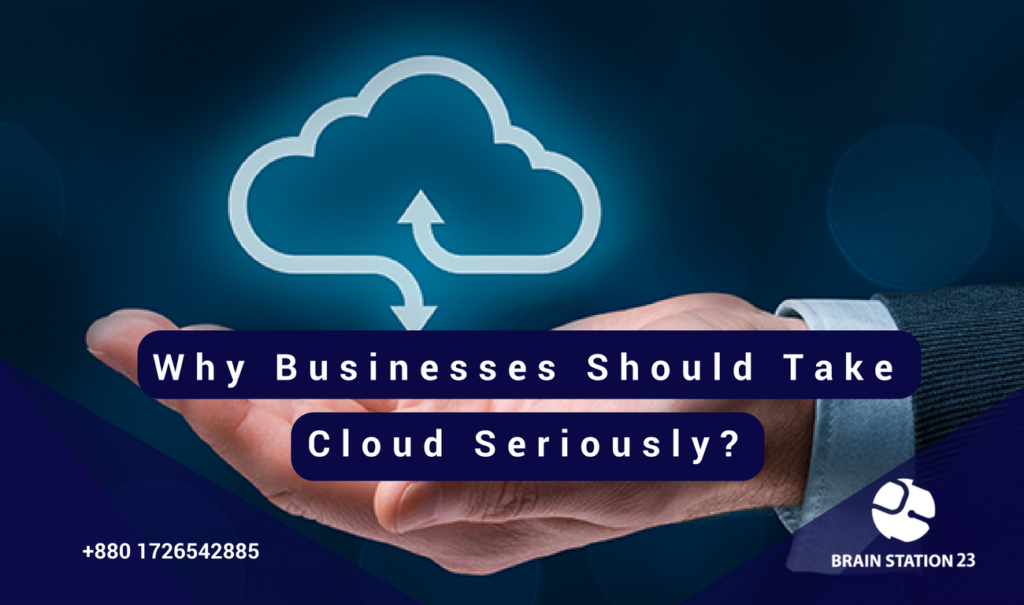 Why Businesses Should Take Cloud Seriously?