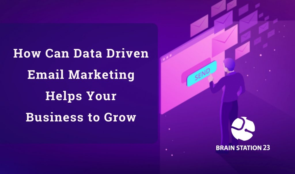 How Can Data-Driven Email Marketing Helps Your Business to Grow