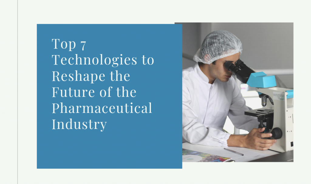 Top 7 Technologies to Reshape the Future of the Pharmaceutical Industry